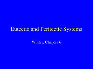 Eutectic and Peritectic Systems