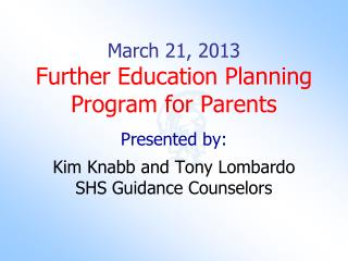 March 21, 2013 Further Education Planning Program for Parents