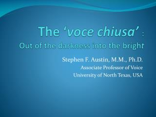The  ' voce  chiusa '  : Out of the darkness into the brigh t