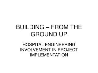 BUILDING – FROM THE GROUND UP