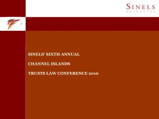 SINELS' SIXTH ANNUAL CHANNEL ISLANDS TRUSTS LAW CONFERENCE 2010