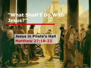 """""""What Shall I Do With Jesus?"""""""