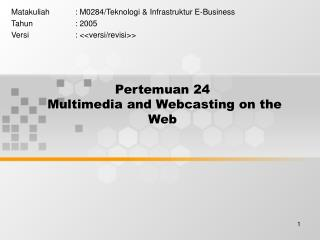Pertemuan 24  Multimedia and Webcasting on the Web