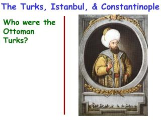 The Turks, Istanbul, & Constantinople