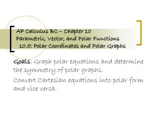 Goals : Graph polar equations and determine the symmetry of polar graphs.