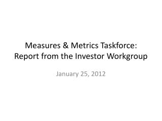 Measures & Metrics Taskforce: Report from the Investor Workgroup