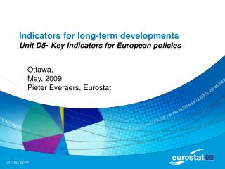Indicators for long-term developments Unit D5 -  Key Indicators for European policies