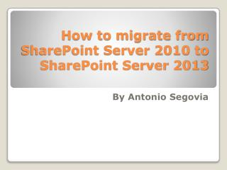 How to migrate from SharePoint Server 2010 to SharePoint Server 2013