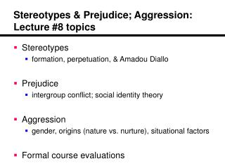 Stereotypes & Prejudice; Aggression: Lecture #8 topics