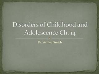 Disorders of Childhood and Adolescence Ch. 14