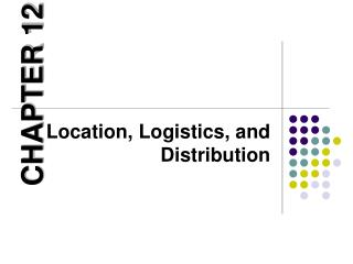 Location, Logistics, and Distribution