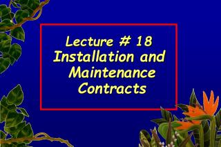 Lecture # 18 Installation and  Maintenance  Contracts