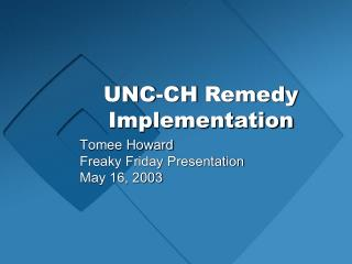 UNC-CH Remedy Implementation