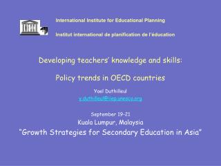 "Yael Duthilleul y.duthilleul@iiep.unesco September 19-21 Kuala Lumpur, Malaysia ""Growth Strategies for Secondary Educa"