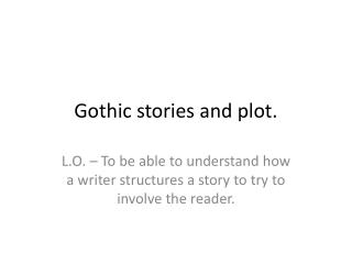 Gothic stories and plot.