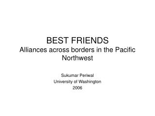 BEST FRIENDS Alliances across borders in the Pacific Northwest