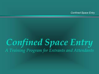 Confined Space Entry A Training Program for Entrants and Attendants