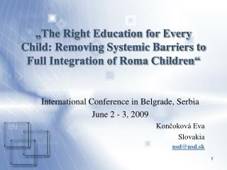 """The Right Education for Every Child: Removing Systemic Barriers to Full Integration of Roma Children"""