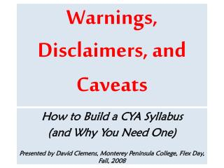 Warnings, Disclaimers, and Caveats