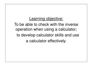 Learning objective: To be able to check with the inverse operation when using a calculator;     to develop calculator sk