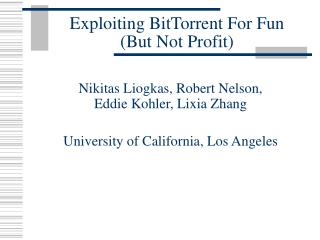 Exploiting BitTorrent For Fun (But Not Profit)