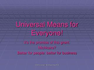 Universal Means for Everyone!