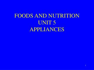 FOODS AND NUTRITION  UNIT 5 APPLIANCES