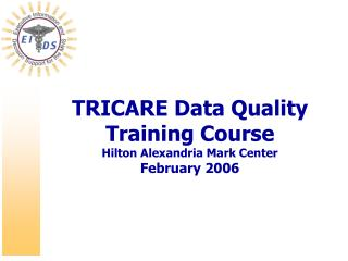 TRICARE Data Quality  Training Course Hilton Alexandria Mark Center  February 2006