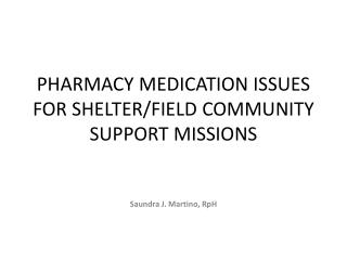 PHARMACY MEDICATION ISSUES FOR SHELTER/FIELD COMMUNITY SUPPORT MISSIONS