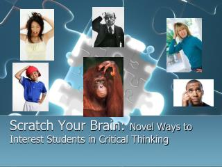 Scratch Your Brain:  Novel Ways to Interest Students in Critical Thinking