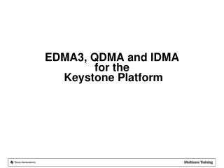 EDMA3, QDMA and  IDMA for the  Keystone Platform