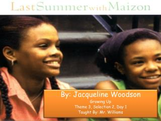 By: Jacqueline Woodson Growing Up Theme  3 , Selection 2, Day 1 Taught By: Mr. Williams