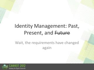Identity Management: Past, Present, and  Future
