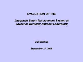 EVALUATION OF THE Integrated Safety Management System at Lawrence Berkeley National Laboratory