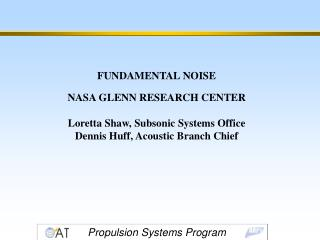 FUNDAMENTAL NOISE NASA GLENN RESEARCH CENTER Loretta Shaw, Subsonic Systems Office