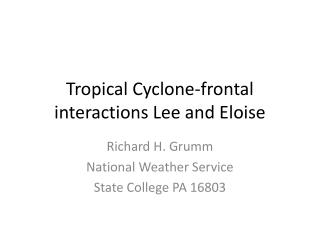 Tropical Cyclone-frontal interactions Lee and Eloise