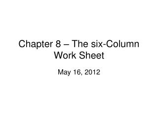 Chapter 8 – The six-Column Work Sheet