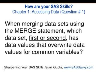 How are your SAS Skills?  Chapter 1: Accessing Data (Question # 1)