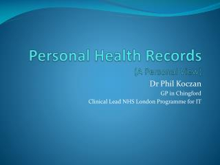 Personal Health Records (A Personal View)