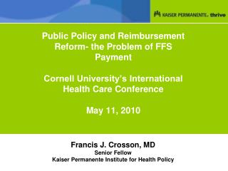 Francis J. Crosson, MD Senior Fellow Kaiser Permanente Institute for Health Policy