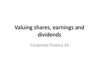 Valuing shares, earnings and dividends