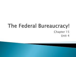 The Federal Bureaucracy!