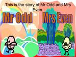 This is the story of Mr Odd and Mrs Even.