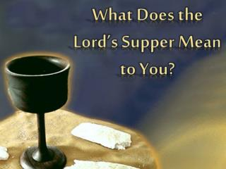What Does the Lord's Supper Mean to You?