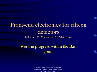 Front-end electronics for silicon detectors F. Corsi, C. Marzocca, G. Matarrese