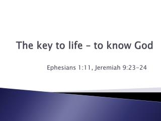 The key to life – to know God