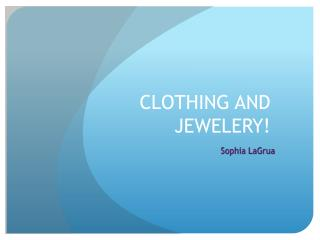 CLOTHING AND JEWELERY!