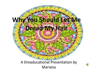 Why You Should Let Me Dread My Hair