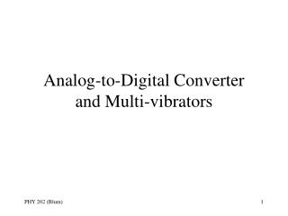 Analog-to-Digital Converter  and Multi-vibrators