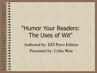 """Humor Your Readers:  The Uses of Wit"""